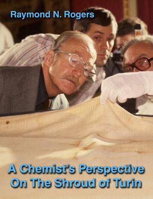 A Chemist's Perspective On The Shroud Of Turin by Raymond N. Rogers